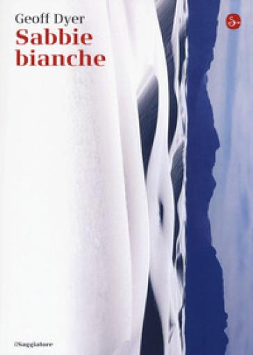 Sabbie bianche - Geoff Dyer |