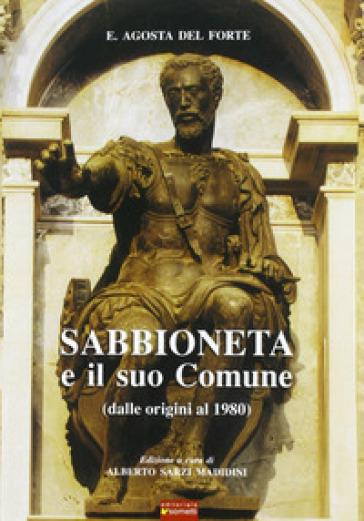 Sabbioneta e il suo comune. Dalle origini al 1980 - Enrico Agosta Del Forte |