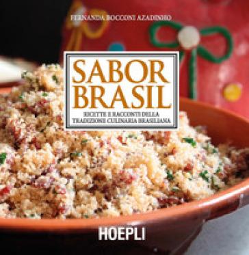 Sabor Brasil. Ricette e racconti della tradizione culinaria brasiliana - Fernanda Bocconi Azadinho | Thecosgala.com