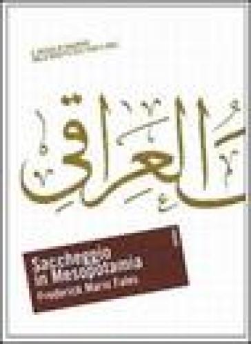 Saccheggio in Mesopotamia. Il Museo di Baghdad dalla nascita dell'Iraq a oggi - Frederick M. Fales   Thecosgala.com