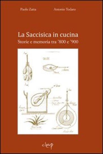 La Saccisisica in cucina. Storie e memoria tra '800 e '900 - Paolo Zatta | Rochesterscifianimecon.com
