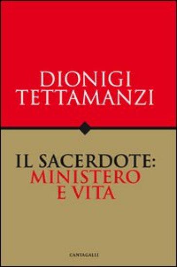 Sacerdote: ministero e vita (Il) - Dionigi Tettamanzi |