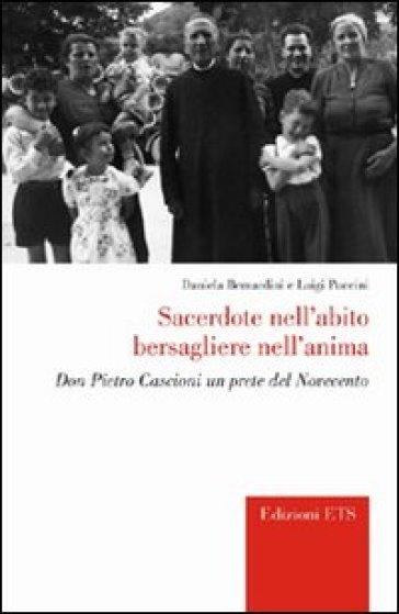 Sacerdote nell'abito bersagliere nell'anima. Don Pietro Cascioni un prete del Novecento - Luigi Puccini  