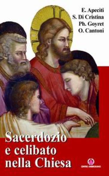 Sacerdozio e celibato nella Chiesa. Relazioni tenute in occasione del 15° Incontro estivo per seminaristi - Roberto Balletta  