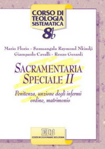Sacramentaria speciale. 2: Penitenza, unzione degli infermi, ordine, matrimonio - Mario Florio  