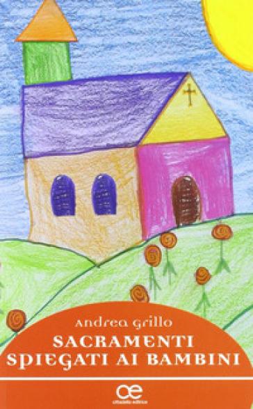 Sacramenti spiegati ai bambini. Dialoghi notturni tra padre e figli - Andrea Grillo   Rochesterscifianimecon.com