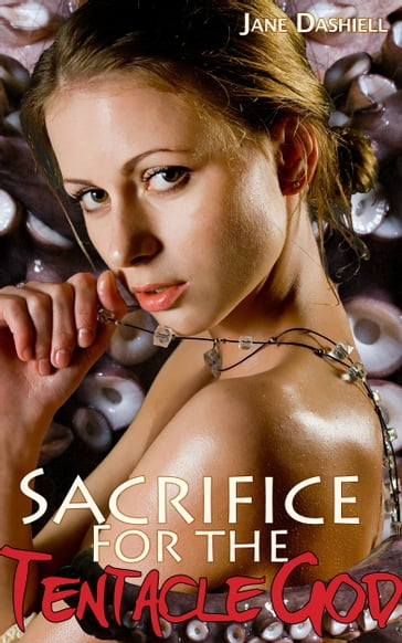 Sacrifice for the Tentacle God (Tentacle Porn Erotica)