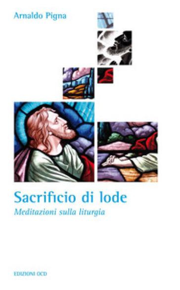 Sacrificio di lode. Meditazioni sulla liturgia - Arnaldo Pigna | Kritjur.org