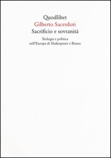 Sacrificio e sovranità. Teologia e politica nell'Europa di Shakespeare e Bruno - Gilberto Sacerdoti   Ericsfund.org