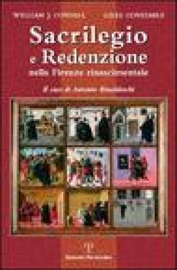 Sacrilegio e redenzione nella Firenze rinascimentale. Il caso di Antonio Rinaldeschi - William J. Connell  