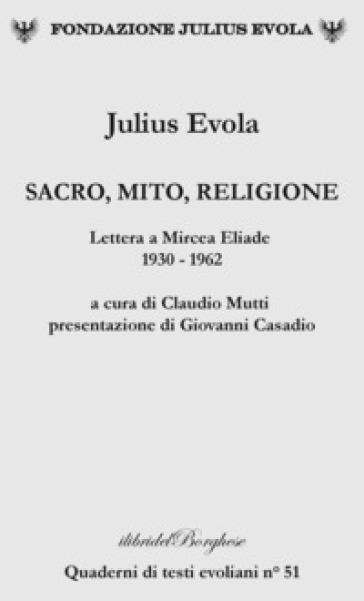 Sacro, mito, religione. Lettere a Mircea Eliade 1930-1962 - Julius Evola |
