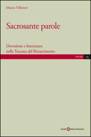 Sacrosante parole. Devozione e letteratura nella Toscana del Rinascimento - Marco Villoresi  
