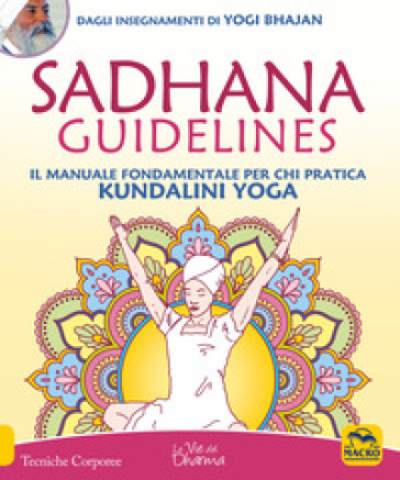 Sadhana guidelines. Il manuale fondamentale per chi pratica Kundalini yoga - Yogi Bhajan |