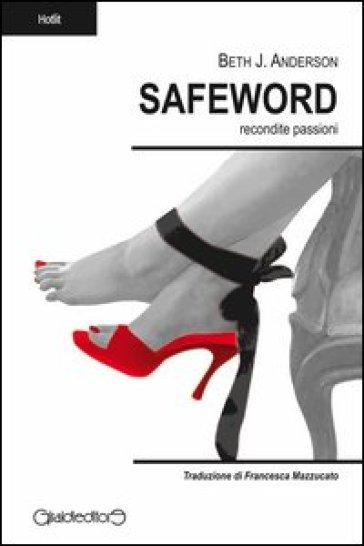 Safeword. Recondite passioni - Beth J. Anderson |