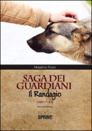 Saga dei guardiani. Il randagio - Massimo Fiorio |