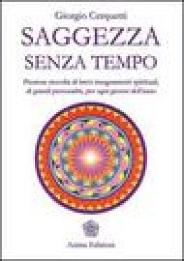Saggezza senza tempo. Preziosa raccolta di brevi insegnamenti spirituali, di grandi personalità, per ogni giorno dell'anno - Giorgio Cerquetti |