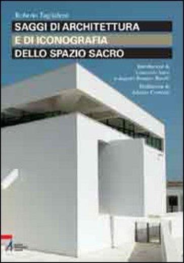 Saggi di architettura e di iconografia dello spazio sacro - Roberto Tagliaferri | Rochesterscifianimecon.com