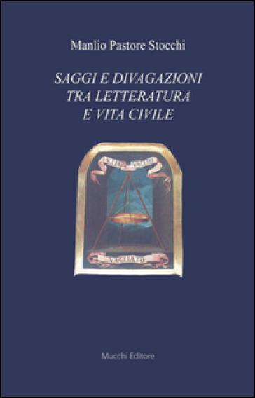 Saggi e divagazioni tra letteratura e vita civile - Manlio Pastore Stocchi |