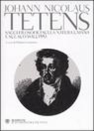 Saggi filosofici sulla natura umana e sul suo sviluppo - Johann Nicolaus Tetens  