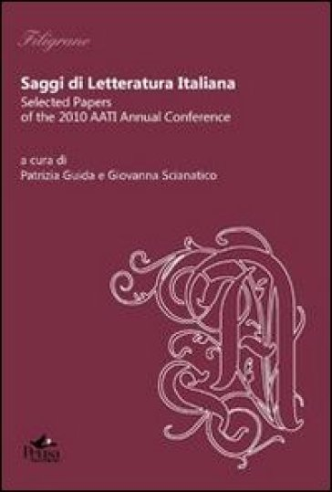 Saggi di letteratura italiana. Selected papers of the 2010 AATI Annual Conference - P. Guida | Kritjur.org