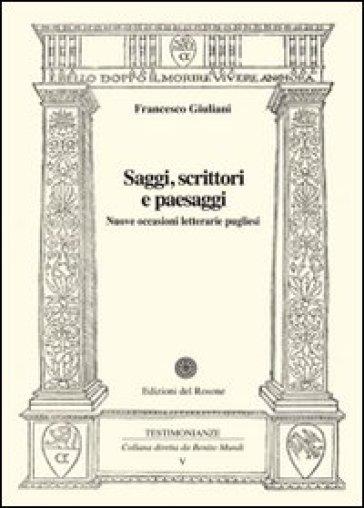 Saggi, scrittori e paesaggi. Nuove occasioni letterarie pugliesi - Francesco Giuliani |