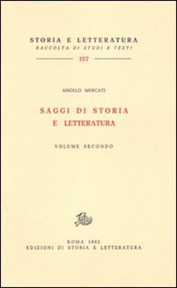 Saggi di storia e letteratura. 2. - Angelo Mercati  