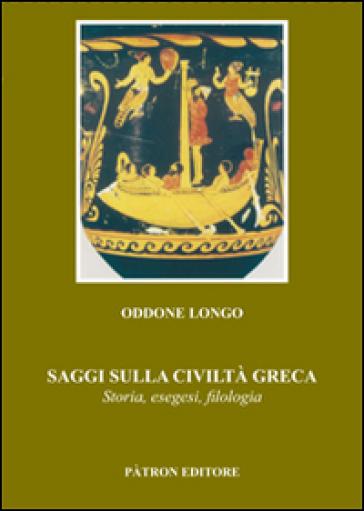 Saggi sulla civiltà greca. Storia, esegesi, filologia - Oddone Longo   Rochesterscifianimecon.com