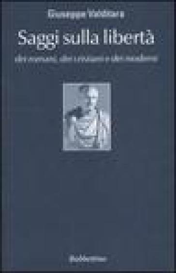 Saggi sulla libertà dei romani, dei cristiani e dei moderni - Giuseppe Valditara |