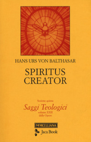 Saggi teologici. 5: Spiritus creator - Hans Urs von Balthasar   Rochesterscifianimecon.com