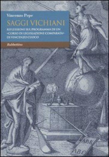 Saggi vichiani. Riflessioni sul programma di un «corso di legislazione comparata» di Vincenzo Cuoco - Vincenzo Pepe |