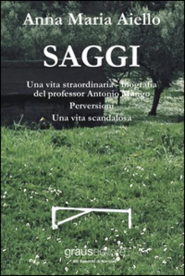 Saggi: Una vita straordinaria, bigrafia del professor Antonio Mango. Perversioni. Una vita scandalosa - Anna Maria Aiello |