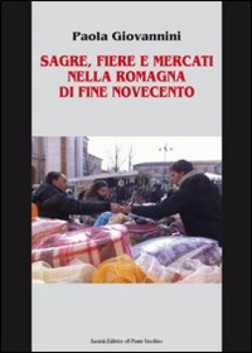 Sagre, fiere e mercati nella Romagna di fine Novecento - Paola Giovanni |