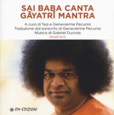 Sai Baba canta Gayatri mantra. Con CD-Audio - G. Pecunia |
