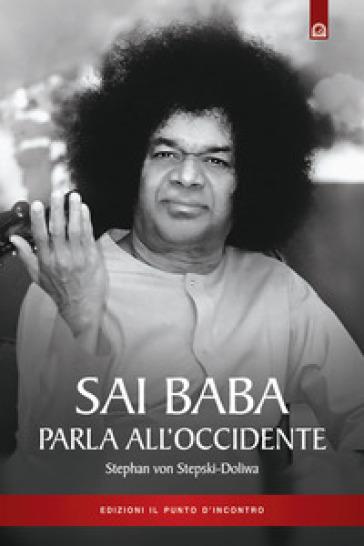 Sai Baba parla all'Occidente. 366 norme di vita quotidiana che illuminino l'animo e tocchino il cuore - Stephan von Stepski Doliwa  