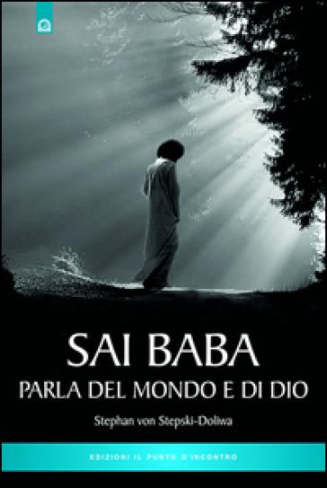 Sai Baba parla del mondo e di Dio - Stephan von Stepski Doliwa | Jonathanterrington.com