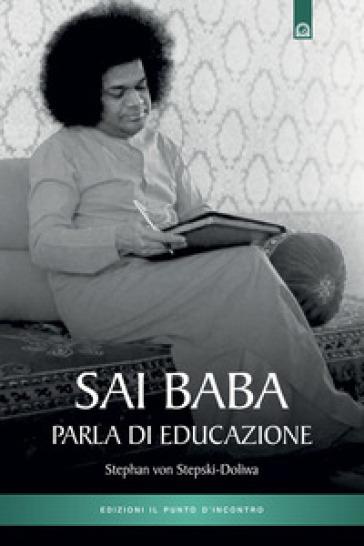 Sai Baba parla di educazione - Stephan von Stepski Doliwa |