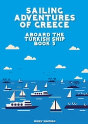 Sailing Adventures of Greece: Aboard The Turkish Ship - Book 3