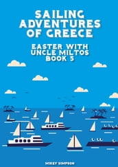 Sailing Adventures of Greece: Easter With Uncle Miltos - Book 5