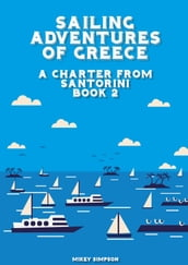 Sailing Adventures of Greece: A Charter from Santorini - Book 2