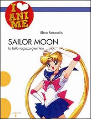 Sailor Moon. La bella ragazza guerriera - Elena Romanello pdf epub