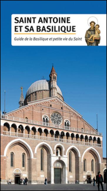 Saint Antoine et sa basilique. Guide de la basilique et petite vie du Saint