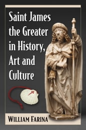 Saint James the Greater in History, Art and Culture