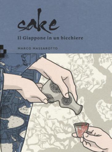Sake. Il Giappone in un bicchiere - Marco Massarotto | Thecosgala.com