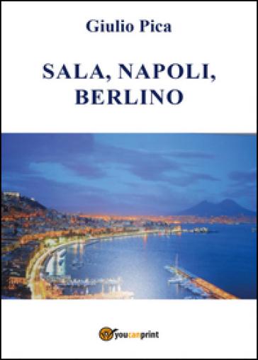 Sala, Napoli, Berlino - Giulio Pica |