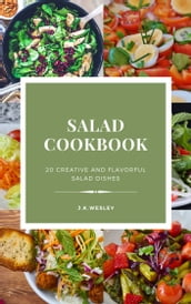 Salad cookbook 20 creative and flavourful salad dishes by J.k.Wesley