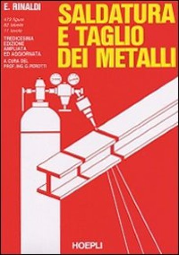 Saldatura e taglio dei metalli. Per gli Ist. Tecnici e per gli Ist. Professionali - Emilio Rinaldi |