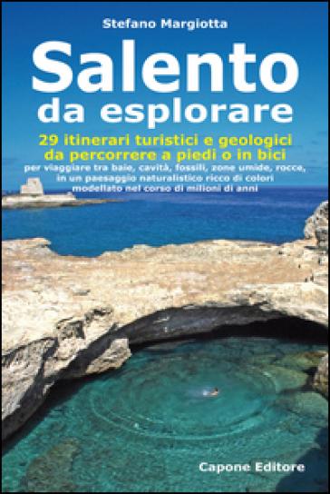 Salento da esplorare. 29 itinerari turistici e geologici da percorrere a piedi o in bici per viaggiare tra baie, cavità, fossili, zone umide, rocce... - Stefano Margiotta  
