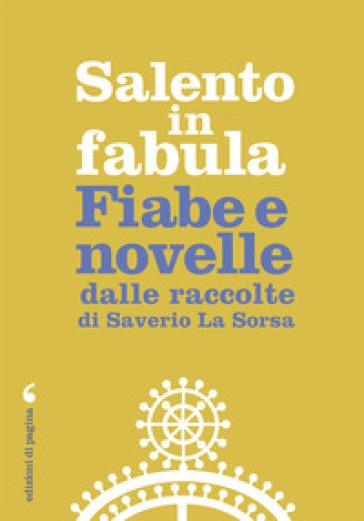 Salento in fabula. Fiabe e novelle dalle raccolte di Saverio La Sorsa - Saverio La Sorsa |