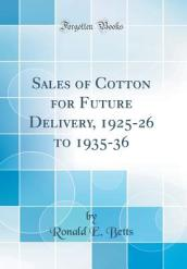 Sales of Cotton for Future Delivery, 1925-26 to 1935-36 (Classic Reprint)