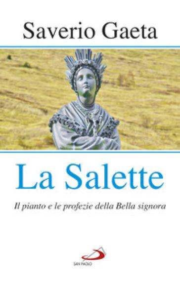 La Salette. Il pianto e le profezie della Bella signora - Saverio Gaeta |
